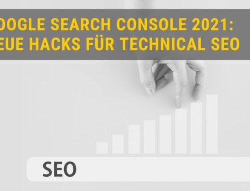 Google Search Console 2021: Neue Features für Fortgeschrittene